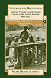 Litigants and Households: African Disputes and Colonial Courts in the French Soudan, 1895-1912 (Social History of Africa Series)
