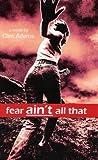 Fear Ain't All That (Clint Adams: fear-eliminating novels for teens Book 1)