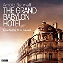 The Grand Babylon Hotel (Classic Serial)  by Arnold Bennett Narrated by Full Cast Sessions