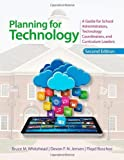 Planning for Technology: A Guide for School Administrators, Technology Coordinators, and Curriculum Leaders 2nd (second) by Whitehead, Bruce M., Jensen, Devon, Boschee, Floyd A. (2013) Paperback