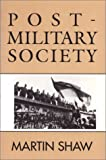 Post-Military Society: Militarism, Demilitarization and War at the End of the Twentieth Century