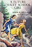 A Future Chalet School Girl (The Chalet School) (184745027X) by Brent-Dyer, Elinor M.