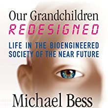 Our Grandchildren, Redesigned: Life in the Bioengineered Society of the Near Future Audiobook by Michael Bess Narrated by Bob Souer