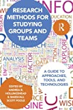 Research Methods for Studying Groups and Teams: A Guide to Approaches, Tools, and Technologies (Routledge Communication Series)
