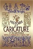 echange, troc Thomas Wright - Histoire de la caricature et du grotesque dans la littérature et dans l'art: Précédée d'une notice par Amédée Pichot et i