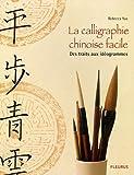 echange, troc Rebecca Yue - La calligraphie chinoise facile : Des traits aux idéogrammes