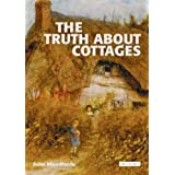 The Truth About Cottages: A History and an Illustrated Guide to 50 Types of English Cottageby John Woodforde