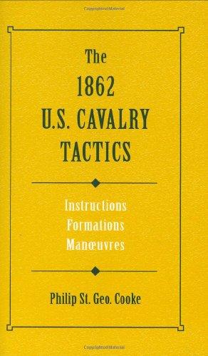 The 1862 U.S. Cavalry Tactics: Instructions, Formations, Manuevers: Instructions, Formations, Manoeuvers (Stackpole Military Classic)