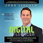Digital Influencer: A Guide to Achieving Influencer Status Online | John E Lincoln