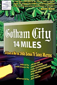 Gotham City 14 Miles: 14 Essays on Why the 1960s Batman TV Series Matters at Gotham City Store