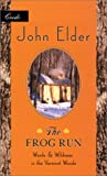 The Frog Run: Words and Wildness in the Vermont Woods (1571312587) by Elder, John