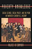 Poverty Knowledge Social Science, Social Policy, and the Poor in Twentieth-Century U S  History [Politics and Society in Twentieth-Century America] by O'Connor, Alice [Princeton University Press,2002] [Paperback] Reprint