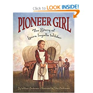 Pioneer Girl: The Story of Laura Ingalls Wilder William Anderson and Dan Andreasen
