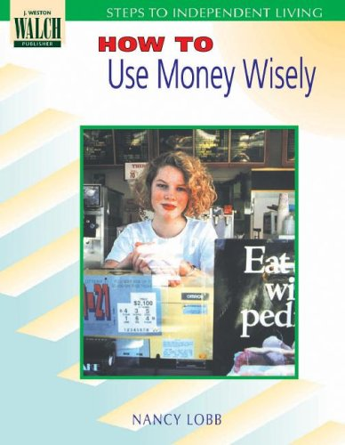 Steps To Independent Living: How To Use Money Wisely (Steps to Independent Living Series Ser)