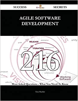 Agile Software Development 216 Success Secrets: 216 Most Asked Questions On Agile Software Development - What You Need To Know