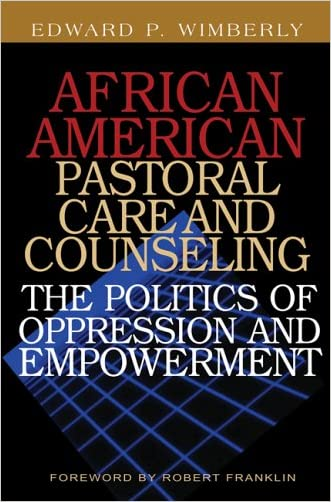 African American Pastoral Care and Counseling: The Politics of Oppression and Empowerment written by Edward P. Wimberly