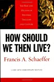 How Should We Then Live?: The Rise and Decline of Western Thought and Culture (1581345364) by Schaeffer, Francis