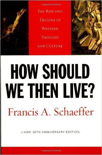 How Should We Then Live? (L'Abri 50th Anniversary Edition): The Rise and Decline of Western Thought and Culture written by Francis A. Schaeffer