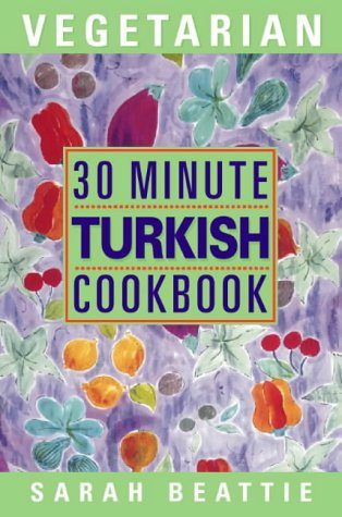 30 Minute Vegetarian Turkish Cookbook by Sarah Beattie