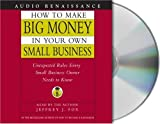 Jeffrey J. Fox How to Make Big Money in Your Own Small Business