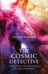 The Cosmic Detective. Exploring the Mysteries of Our Universe.