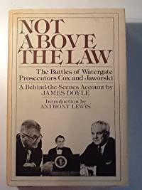 Not Above the Law: The Battles of Watergate Prosecutors Cox and Jaworski- A Behind-the-Scenes Account download ebook