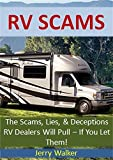 RV Scams: The Scams, Lies, and Deceptions RV Dealers Will Pull - If You Let Them (RV Tips)