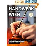 Handwerk Wien: Von Bösendorfer bis zur Wiener Werkstätte - traditionelles und modernes Handwerk aus Wien. (German...