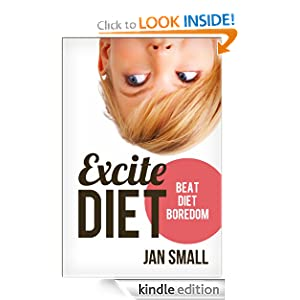 Free Kindle Book: Excite Diet - Beat Diet Boredom And Lose Weight (Choose To Lose Weight Loss Success Series), by Jan Small. Publisher: Simply Cyan Limited (October 15, 2012)