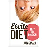 EXCITE Diet - Beat Diet Boredom And Lose Weight (Choose To Lose Weight Loss Success Series)