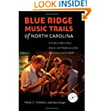 Blue Ridge Music Trails of North Carolina: A Guide to Music Sites, Artists, and Traditions of the Mountains and...