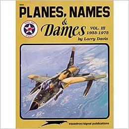 Planes, Names & Dames, Vol. III: 1955-1975 - Aircraft Nose Art series