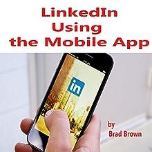 LinkedIn: Using the Mobile App   Livre audio Auteur(s) : Brad Brown Narrateur(s) : Brad Brown