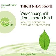 Versöhnung mit dem inneren Kind: Von der heilenden Kraft der Achtsamkeit (       gekürzt) von Thich Nhat Hanh Gesprochen von: Herbert Schäfer