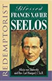 img - for Blessed Francis Xavier Seelos, Redemptorist book / textbook / text book