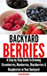 Backyard Berries - A Step by Step Gui...