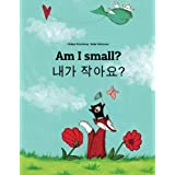 Am I small? Naega jag-ayo?: Children's Picture Book English-Korean (Bilingual Edition) ~ Philipp Winterberg