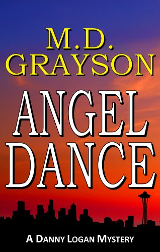 KND Brand New Thriller of The Week: M.D. Grayson's Action Packed Danny Logan Debut Mystery, Angel Dance – 48 Rave Reviews – Just 99 cents!