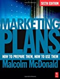 Marketing Plans, Sixth Edition: How to prepare them, how to use them