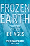 img - for Frozen Earth: The Once and Future Story of Ice Ages by Doug Macdougall (12-Mar-2013) Paperback book / textbook / text book
