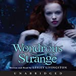 Wondrous Strange (       UNABRIDGED) by Lesley Livingston Narrated by Lesley Livingston