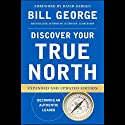 Discover Your True North: Expanded and Updated Edition Hörbuch von Bill George Gesprochen von: Peter Larkin