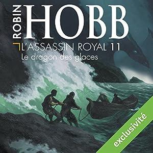 Le dragon des glaces (L'Assassin royal 11) | Livre audio Auteur(s) : Robin Hobb Narrateur(s) : Sylvain Agaësse