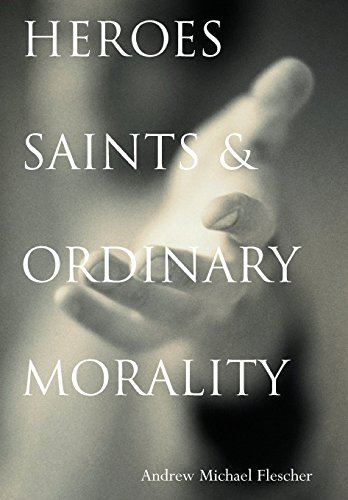 Heroes, Saints, and Ordinary Morality (Moral Traditions)