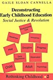 img - for Deconstructing Early Childhood Education: Social Justice and Revolution book / textbook / text book