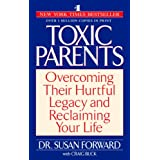 Toxic Parents: Overcoming Their Hurtful Legacy and Reclaiming Your Life ~ Susan Forward