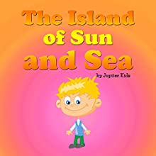 The Island of the Sun and Sea (       UNABRIDGED) by Jupiter Kids Narrated by Eileen Rizzo