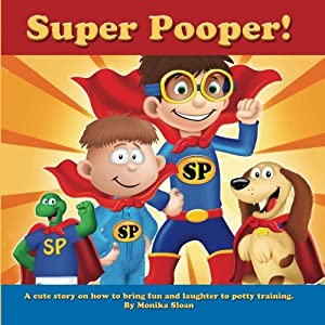Super Pooper!: A cute story on how to bring fun and laughter to potty training. from CreateSpace Independent Publishing Platform