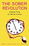 The Sober Revolution - Calling Time on Wine O'Clock: - Addiction Recovery series (English Edition)