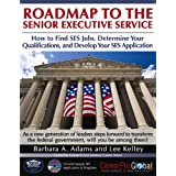 Roadmap to the Senior Executive Service: How to Find SES Jobs, Determine Your Qualifications, and Develop Your... by Barbara A. Adams and Lee Kelley  (May 5, 2011)